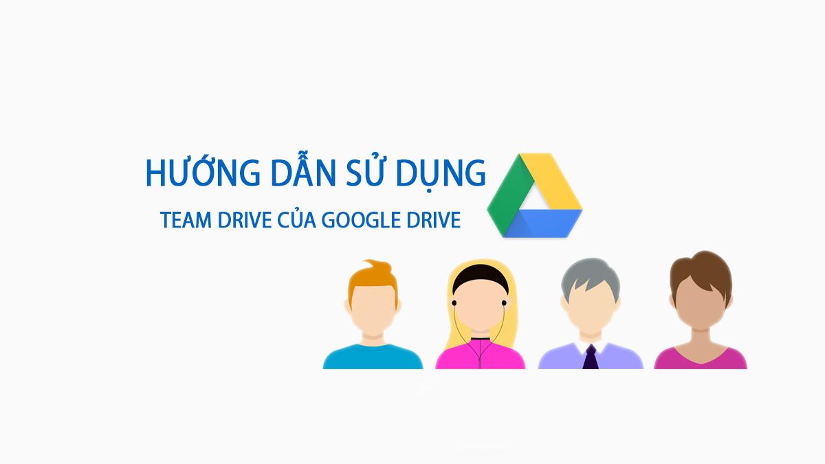 Hướng Dấn Sử Dụng Team Drive Cùa Google Drive