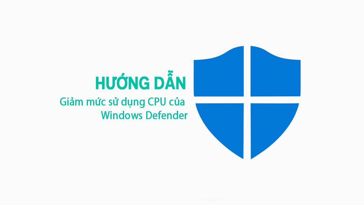 Hướng Dẫn Giảm Mức Sử Dụng Cpu Của Windows Defender Trên Window 10