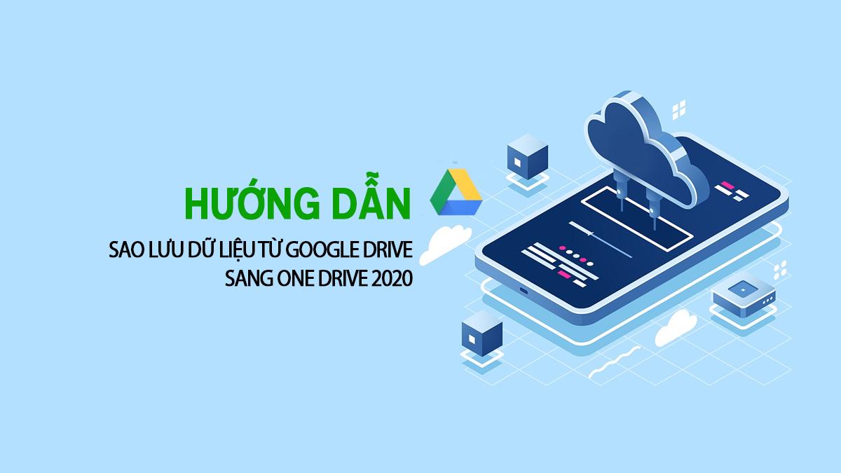 Hướng Dẫn Sao Lưu Dữ Liệu Từ Google Drive Unlimited Sang One Drive