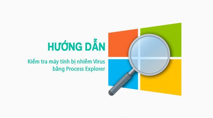 Kiểm Tra Máy Tính Bị Nhiễm Virus Bằng Process Explorer