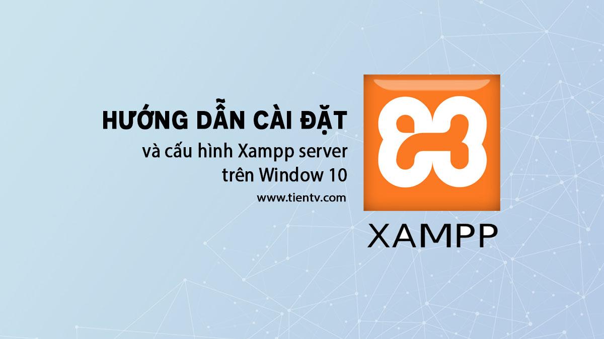Hướng Dẫn Cài đặt Xampp Trên Window 10