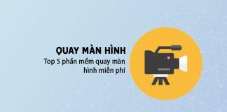 Top 5 Phan Mem Quay Màn Hình Miễn Phí